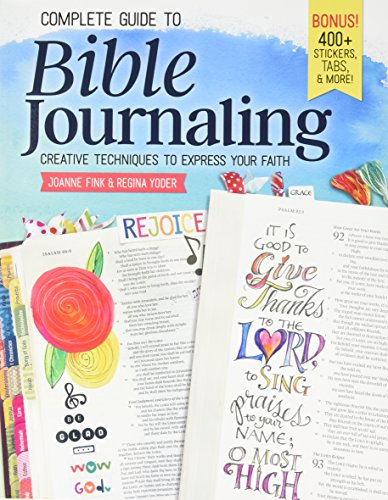 Complete Guide to Bible Journaling: Creative Techniques to Express Your Faith (Design Originals) Includes 270 Stickers, 150 Designs on Perforated Pages, and 60 Designs on Translucent Sheets of Vellum